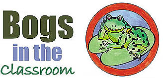 Bogs in the Classroom